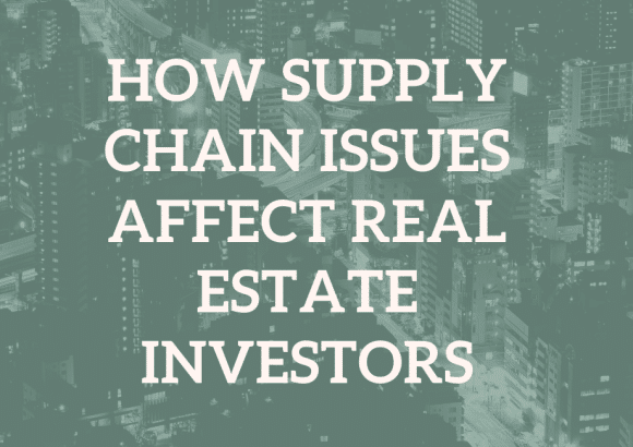How Supply Chain Issues Affect Real Estate Investors